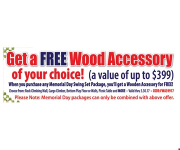 Get A Free Wood Accessory Of Your Choice! (A Value Of Up To $399) When You Purchase Any Memorial Day Swing Set Package, You'll Get A Wooden Accessory For Free!