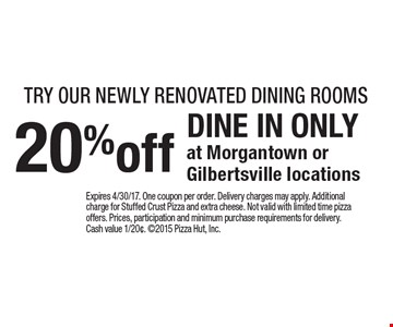 Try our newly renovated dining rooms. 20% off DINE IN ONLY at Morgantown or Gilbertsville locations. Expires 4/30/17. One coupon per order. Delivery charges may apply. Additional charge for Stuffed Crust Pizza and extra cheese. Not valid with limited time pizza offers. Prices, participation and minimum purchase requirements for delivery. Cash value 1/20¢. 2015 Pizza Hut, Inc.
