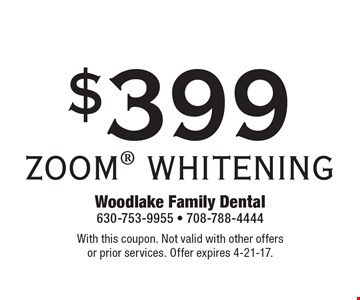 $399 ZOOM WHITENING. With this coupon. Not valid with other offers or prior services. Offer expires 4-21-17.