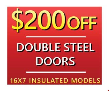 $200 Off Double Steel Doors-16 x 7 Insulated Models. Expires 5-12-17.