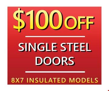 $100 Off Single Steel Doors-8x7 Insulated models. Expires 5-12-17.