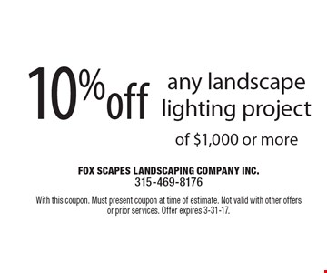 10% off any landscape lighting project of $1,000 or more. With this coupon. Must present coupon at time of estimate. Not valid with other offers or prior services. Offer expires 3-31-17.