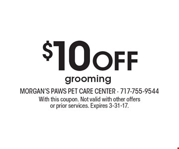 $10 Off grooming. With this coupon. Not valid with other offers or prior services. Expires 3-31-17.