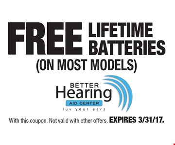 FREE Lifetime Batteries (ON Most Models). With this coupon. Not valid with other offers. EXPIRES 3/31/17.