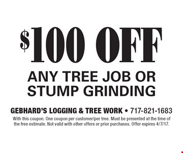 $100 off any tree job or stump grinding. With this coupon. One coupon per customer/per tree. Must be presented at the time of the free estimate. Not valid with other offers or prior purchases. Offer expires 4/7/17.