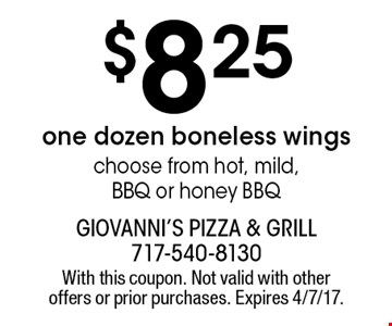$8.25 one dozen boneless wings choose from hot, mild, BBQ or honey BBQ. With this coupon. Not valid with other offers or prior purchases. Expires 4/7/17.