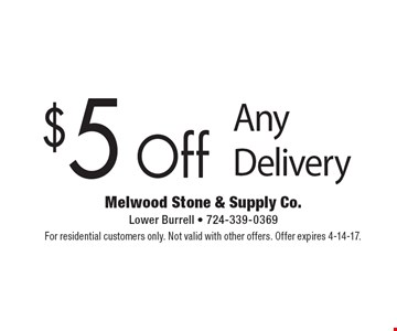 $5 Off Any Delivery. For residential customers only. Not valid with other offers. Offer expires 4-14-17.