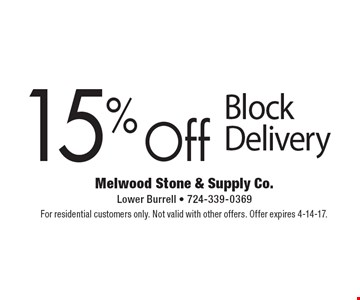15% Off Block Delivery. For residential customers only. Not valid with other offers. Offer expires 4-14-17.