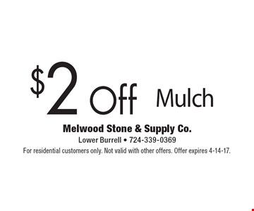 $2 Off Mulch. For residential customers only. Not valid with other offers. Offer expires 4-14-17.