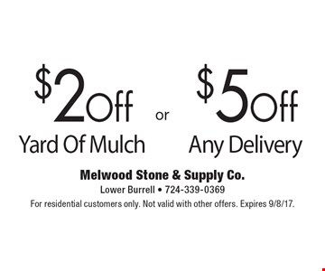 $2 Off Yard Of Mulch OR $5 Off Any Delivery. For residential customers only. Not valid with other offers. Expires 9/8/17.