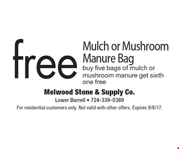 Free Mulch or Mushroom Manure Bag buy five bags of mulch or mushroom manure get sixth one free. For residential customers only. Not valid with other offers. Expires 9/8/17.