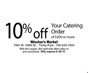 10% off Your Catering Order of $200 or more. With this coupon. Not valid with other offers or prior purchases. Offer expires 6-30-17.