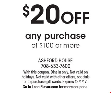 $20 OFF any purchase of $100 or more. With this coupon. Dine in only. Not valid on holidays. Not valid with other offers, specials or to purchase gift cards. Expires 12/1/17. Go to LocalFlavor.com for more coupons.