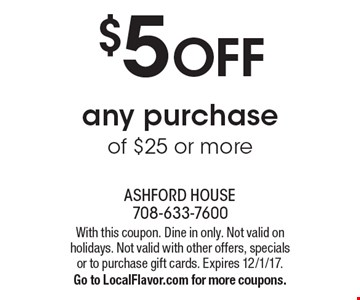 $5 OFF any purchase of $25 or more. With this coupon. Dine in only. Not valid on holidays. Not valid with other offers, specials or to purchase gift cards. Expires 12/1/17. Go to LocalFlavor.com for more coupons.