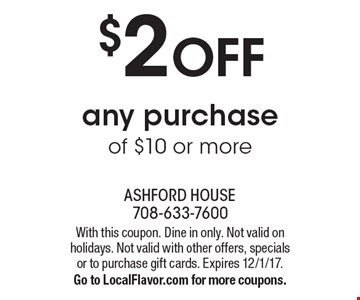 $2 OFF any purchase of $10 or more. With this coupon. Dine in only. Not valid on holidays. Not valid with other offers, specials or to purchase gift cards. Expires 12/1/17. Go to LocalFlavor.com for more coupons.