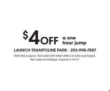 $4 Off a one hour jump. With this coupon. Not valid with other offers or prior purchases. Not valid on holidays. Expires 4-14-17.