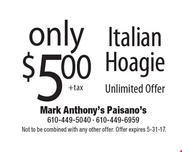 Only $5.00 Italian Hoagie. Unlimited Offer. Not to be combined with any other offer. Offer expires 5-31-17.