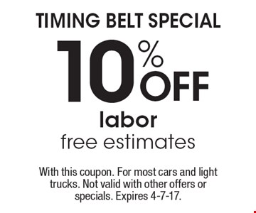 TIMING BELT SPECIAL! 10% off labor. Free estimates. With this coupon. For most cars and light trucks. Not valid with other offers or specials. Expires 4-7-17.