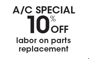 A/C SPECIAL 10% Off labor on parts replacement.