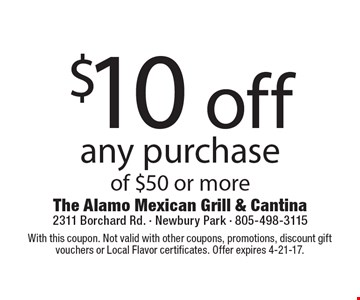 $10 off any purchase of $50 or more. With this coupon. Not valid with other coupons, promotions, discount gift vouchers or Local Flavor certificates. Offer expires 4-21-17.