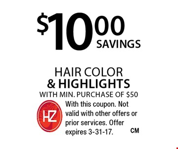 $10.00 hair color & highlights with min. purchase of $50. With this coupon. Not valid with other offers or prior services. Offer expires 3-31-17.