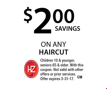 $2.00 on any haircut. Children 10 & younger, seniors 65 & older. With this coupon. Not valid with other offers or prior services. Offer expires 3-31-17.