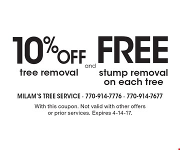 10% Off tree removal AND free stump removal on each tree. With this coupon. Not valid with other offers or prior services. Expires 4-14-17.