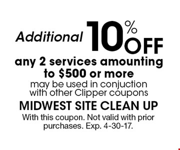 Additional 10% off any 2 services amounting to $500 or more. May be used in conjunction with other Clipper coupons. With this coupon. Not valid with prior purchases. Exp. 4-30-17.