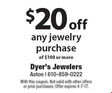 $20 off any jewelry purchase of $100 or more. With this coupon. Not valid with other offers or prior purchases. Offer expires 4-7-17.