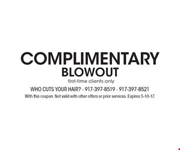 complimentary BLOWOUT. First-time clients only. With this coupon. Not valid with other offers or prior services. Expires 5-10-17.