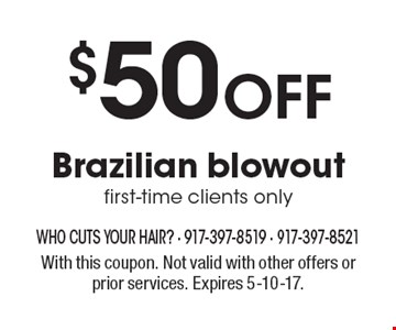 $50 Off Brazilian blowout. First-time clients only. With this coupon. Not valid with other offers or prior services. Expires 5-10-17.