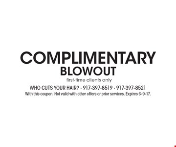 complimentary BLOWOUT first-time clients only. With this coupon. Not valid with other offers or prior services. Expires 6-9-17.