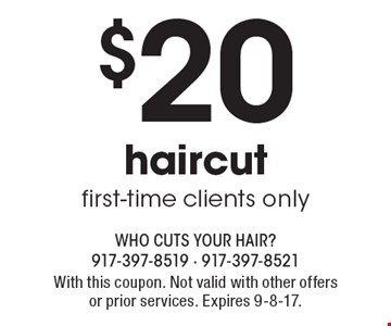 $20 haircut, first-time clients only. With this coupon. Not valid with other offers or prior services. Expires 9-8-17.