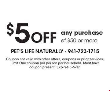 $5 Off any purchase of $50 or more. Coupon not valid with other offers, coupons or prior services. Limit One coupon per person per household. Must have coupon present. Expires 5-5-17.