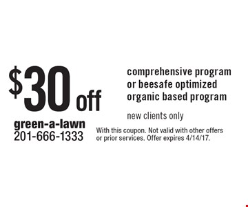 $30 off comprehensive program or beesafe optimized organic based program. New clients only. With this coupon. Not valid with other offers or prior services. Offer expires 4/14/17.