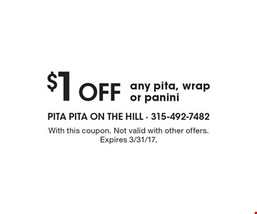 $1 off any pita, wrap or panini. With this coupon. Not valid with other offers. Expires 3/31/17.