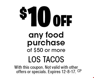 $10 off any food purchase of $50 or more. With this coupon. Not valid with other offers or specials. Expires 12-8-17.