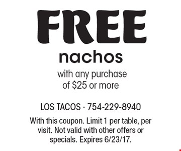 Free nachos with any purchase of $25 or more. With this coupon. Limit 1 per table, per visit. Not valid with other offers or specials. Expires 6/23/17.