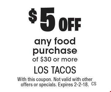 $5 off any food purchase of $30 or more. With this coupon. Not valid with other offers or specials. Expires 2-2-18.