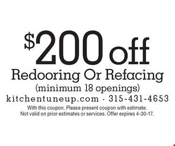 $200 off Redooring Or Refacing (minimum 18 openings). With this coupon. Please present coupon with estimate. Not valid on prior estimates or services. Offer expires 4-30-17.