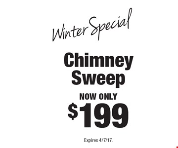 Winter Special - Chimney Sweep now only $199. Expires 4/7/17.