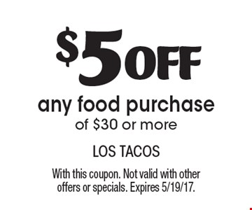 $5 off any food purchase of $30 or more. With this coupon. Not valid with other offers or specials. Expires 5/19/17.