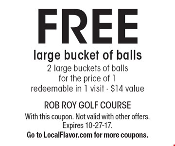 FREE large bucket of balls - 2 large buckets of balls for the price of 1- redeemable in 1 visit - $14 value. With this coupon. Not valid with other offers. Expires 10-27-17.Go to LocalFlavor.com for more coupons.