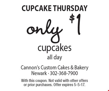 Cupcake Thursday. Only $1 cupcakes all day. With this coupon. Not valid with other offers or prior purchases. Offer expires 5-5-17.