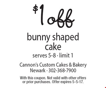$1 off bunny shaped cake. Serves 5-8. Limit 1. With this coupon. Not valid with other offers or prior purchases. Offer expires 5-5-17.