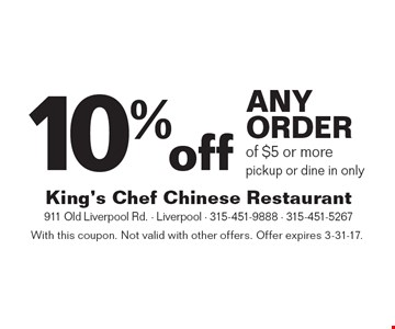 10% off any order of $5 or more. pickup or dine in only. With this coupon. Not valid with other offers. Offer expires 3-31-17.