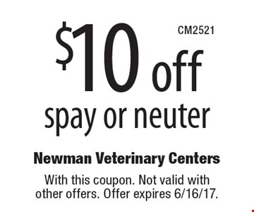 $10 off spay or neuter. With this coupon. Not valid with other offers. Offer expires 6/16/17.