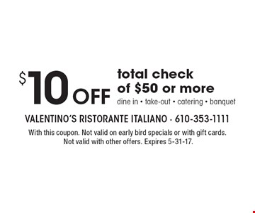 $10 Off total check of $50 or more. Dine in, take-out, catering, banquet. With this coupon. Not valid on early bird specials or with gift cards. Not valid with other offers. Expires 5-31-17.