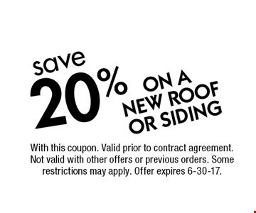 Save 20% ON A NEW ROOF OR SIDING. With this coupon. Valid prior to contract agreement. Not valid with other offers or previous orders. Some restrictions may apply. Offer expires 6-30-17.