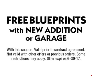 FREE BLUEPRINTS with NEW ADDITION or GARAGE. With this coupon. Valid prior to contract agreement. Not valid with other offers or previous orders. Some restrictions may apply. Offer expires 6-30-17.